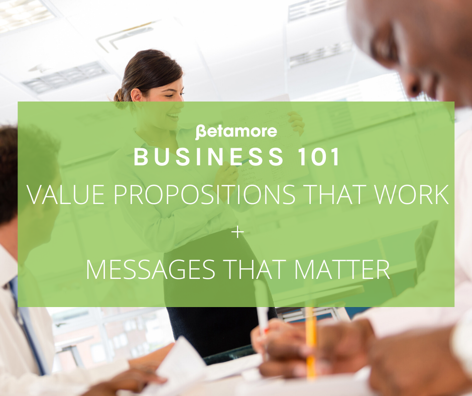 Value Propositions That Work + Messages That Matter